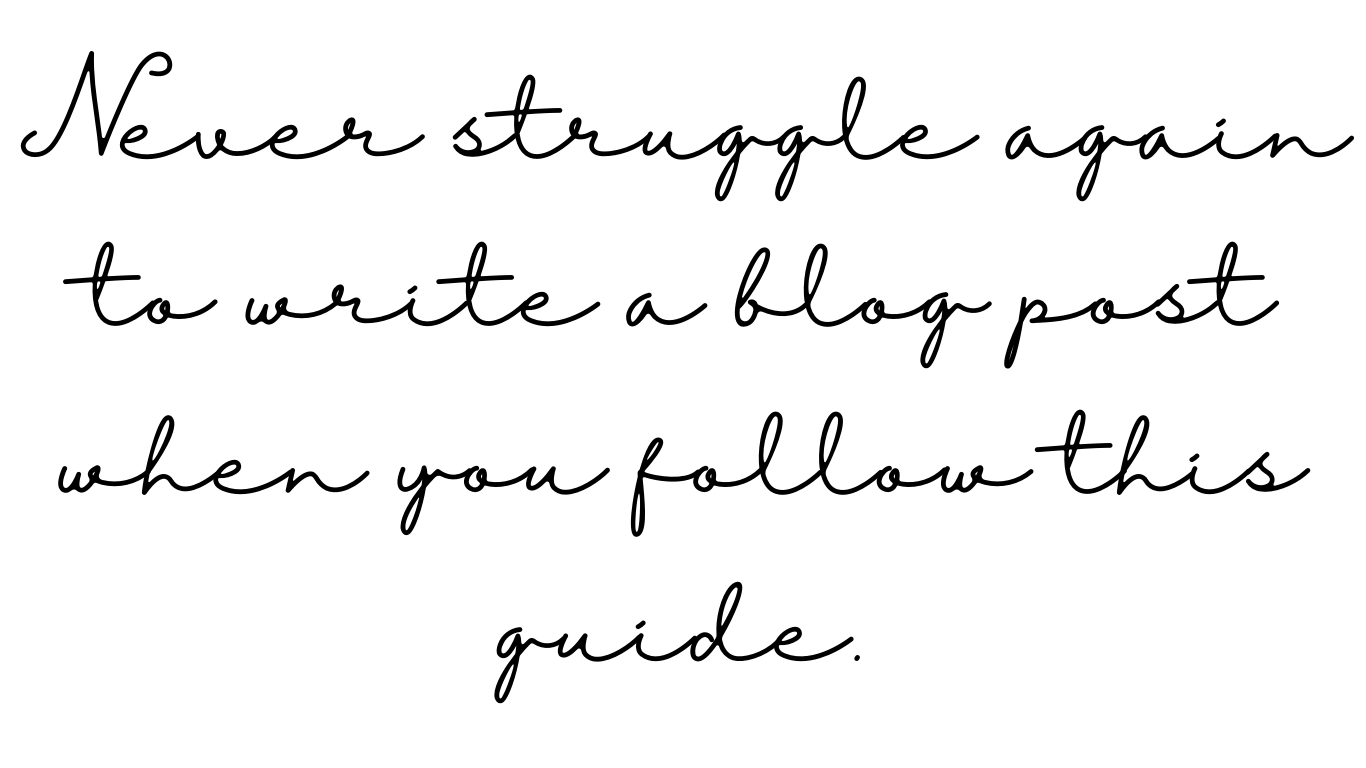 Never struggle again to write a blog post when you follow this guide.